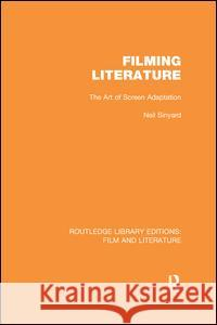 Filming Literature: The Art of Screen Adaptation Neil Sinyard 9781138969780 Routledge