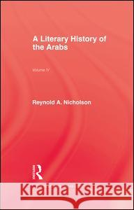 Literary History of the Arabs Reynold Alleyne Nicholson Nicholson                                H. Nicholson 9781138979925 Routledge