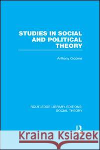 Studies in Social and Political Theory (Rle Social Theory) Anthony Giddens   9781138983236 Taylor and Francis