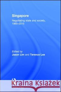 Singapore: Negotiating State and Society, 1965-2015 Jason Lim Terence Lee 9781138998629