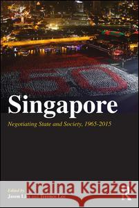Singapore: Negotiating State and Society, 1965-2015 Jason Lim Terence Lee 9781138998650