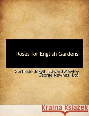 Roses for English Gardens Gertrude Jekyll 9781140501145