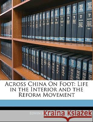 Across China on Foot: Life in the Interior and the Reform Movement Edwin John Dingle 9781144024558