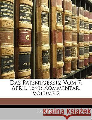 Das Patentgesetz Vom 7. April 1891: Kommentar, Volume 2 Paul Kent 9781144179036