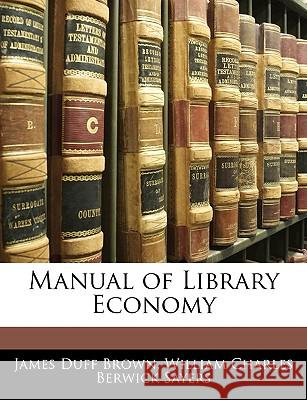 Manual of Library Economy James Duff Brown 9781144726643