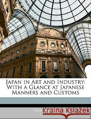 Japan in Art and Industry: With a Glance at Japanese Manners and Customs Félix Régamey 9781144973245