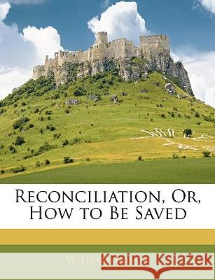 Reconciliation, Or, How to Be Saved William Taylor 9781145118270