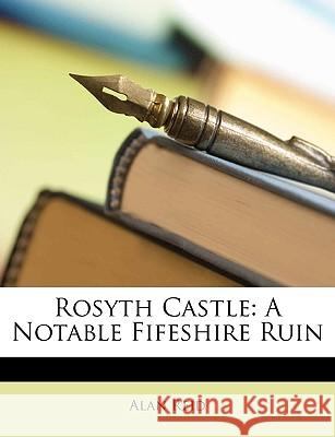Rosyth Castle: A Notable Fifeshire Ruin Alan Reid 9781148827681