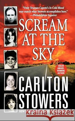 Scream at the Sky: Five Texas Murders and One Man's Crusade for Justice Carlton Stowers 9781250001696