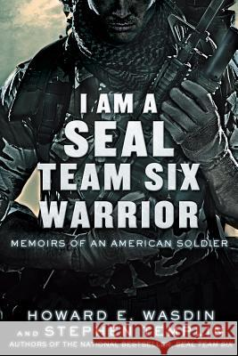 I Am a Seal Team Six Warrior: Memoirs of an American Soldier Howard Wasdin Stephen Templin 9781250016430