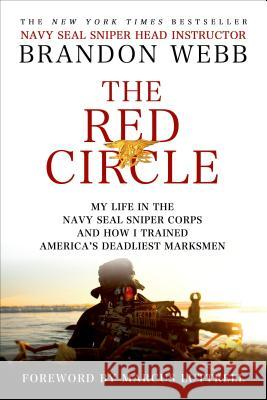 The Red Circle: My Life in the Navy Seal Sniper Corps and How I Trained America's Deadliest Marksmen Brandon Webb 9781250021212