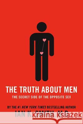 The Truth about Men: The Secret Side of the Opposite Sex Ian K Smith 9781250025111