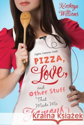 Pizza, Love, and Other Stuff That Made Me Famous Kathryn Williams 9781250027450