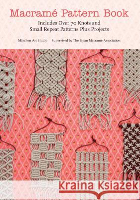 Macrame Pattern Book: Includes Over 70 Knots and Small Repeat Patterns Plus Projects Marchen Art 9781250034014