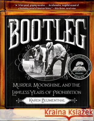 Bootleg: Murder, Moonshine, and the Lawless Years of Prohibition Karen Blumenthal 9781250034274