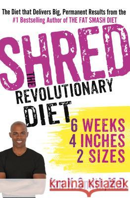 Shred: The Revolutionary Diet: 6 Weeks 4 Inches 2 Sizes Ian K Smith MD 9781250035868