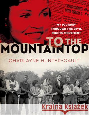 To the Mountaintop: My Journey Through the Civil Rights Movement Charlayne Hunter-Gault 9781250040626