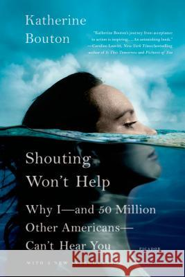 Shouting Won't Help: Why I - And 50 Million Other Americans - Can't Hear You Katherine Bouton 9781250043566