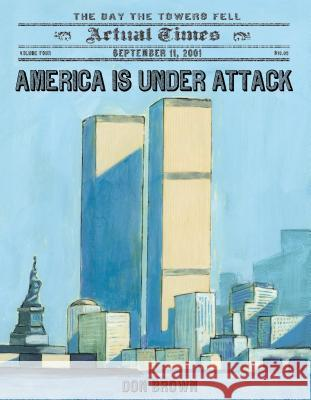 America Is Under Attack: September 11, 2001: The Day the Towers Fell Don Brown 9781250044150