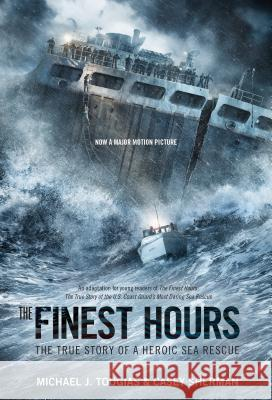The Finest Hours (Young Readers Edition): The True Story of a Heroic Sea Rescue Michael Tougias Casey Sherman 9781250044235