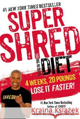 Super Shred: The Big Results Diet: 4 Weeks, 20 Pounds, Lose It Faster! Ian K. Smith 9781250044532