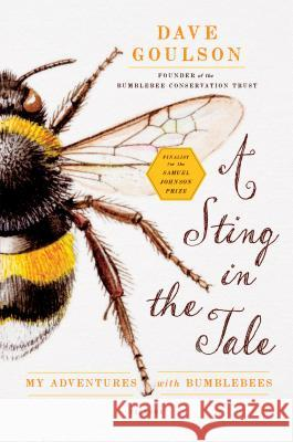 A Sting in the Tale: My Adventures with Bumblebees Dave Goulson 9781250048370 Picador USA