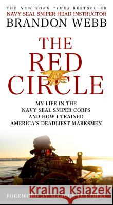 The Red Circle: My Life in the Navy Seal Sniper Corps and How I Trained America's Deadliest Marksmen Brandon Webb John David Mann Marcus Luttrell 9781250055095