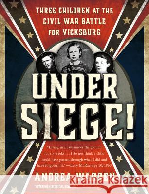 Under Siege!: Three Children at the Civil War Battle for Vicksburg Andrea Warren 9781250056931