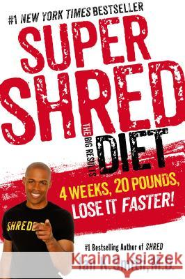 Super Shred: The Big Results Diet: 4 Weeks, 20 Pounds, Lose It Faster! Ian K. Smith 9781250061201