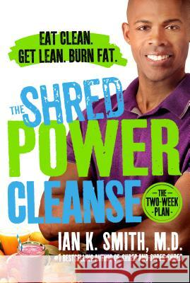 The Shred Power Cleanse: Eat Clean. Get Lean. Burn Fat. Ian K. Smith 9781250061225