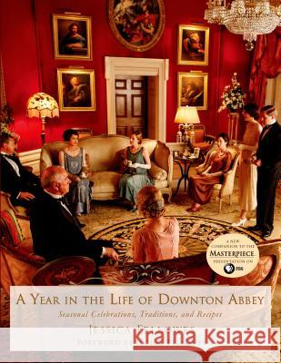 A Year in the Life of Downton Abbey: Seasonal Celebrations, Traditions, and Recipes Jessica Fellowes Julian Fellowes 9781250065384