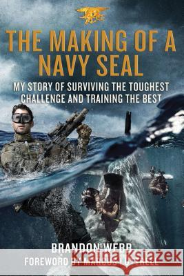 The Making of a Navy Seal: My Story of Surviving the Toughest Challenge and Training the Best Brandon Webb Marcus Luttrell 9781250069429