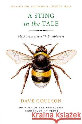 A Sting in the Tale: My Adventures with Bumblebees Dave Goulson 9781250070975 Picador USA