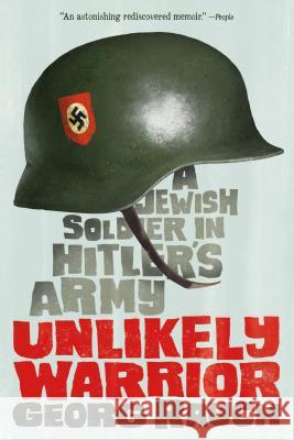 Unlikely Warrior: A Jewish Soldier in Hitler's Army Georg Rauch 9781250073709
