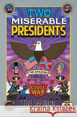 Two Miserable Presidents: Everything Your Schoolbooks Didn't Tell You about the Civil War Steve Sheinkin Tim Robinson 9781250075789