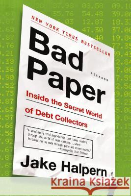 Bad Paper: Inside the Secret World of Debt Collectors Jake Halpern 9781250076335 Picador USA