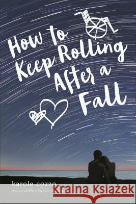 How to Keep Rolling After a Fall Karole Cozzo 9781250079282