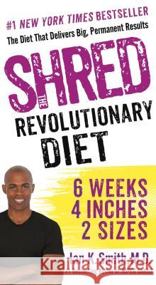 Shred: The Revolutionary Diet: 6 Weeks 4 Inches 2 Sizes Ian K. Smith 9781250080516