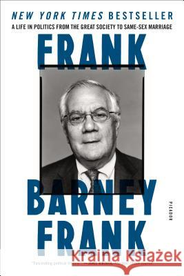 Frank: A Life in Politics from the Great Society to Same-Sex Marriage Barney Frank Elizabeth Bruce 9781250083265