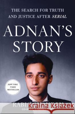 Adnan's Story: The Search for Truth and Justice After Serial Rabia Chaudry 9781250087102