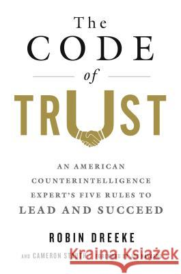 The Code of Trust: An American Counter-Intelligence Expert S Five Rules to Lead and Succeed Cameron Stauth Robin Dreeke Joe Navarro 9781250093462