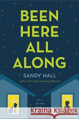 Been Here All Along: He's in Love with the Boy Next Door Sandy Hall 9781250100658