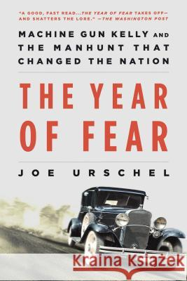 The Year of Fear: Machine Gun Kelly and the Manhunt That Changed the Nation Joe Urschel 9781250105486