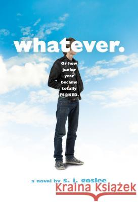 Whatever.: Or How Junior Year Became Totally F$@cked S. J. Goslee 9781250115140