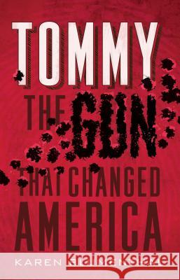 Tommy: The Gun That Changed America Karen Blumenthal 9781250115409