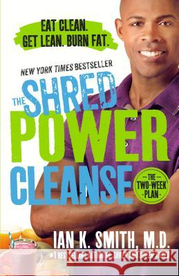 The Shred Power Cleanse: Eat Clean. Get Lean. Burn Fat. Ian K. Smith 9781250115874