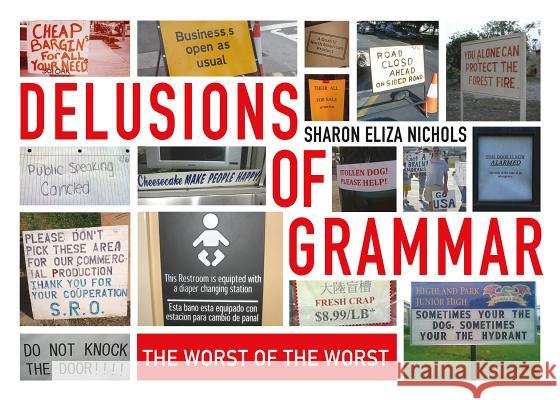 Delusions of Grammar: The Worst of the Worst Sharon Eliza Nichols 9781250121516