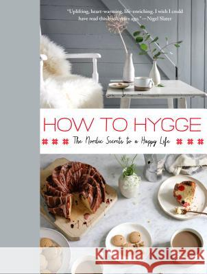 How to Hygge: The Nordic Secrets to a Happy Life Signe Johansen 9781250122032