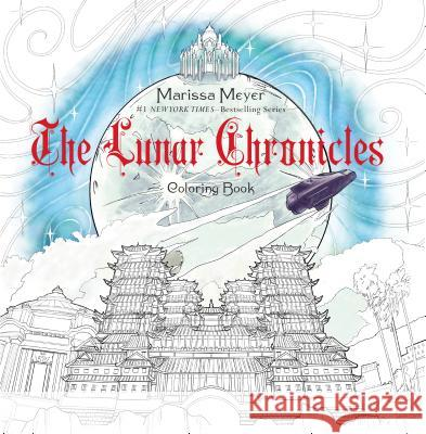 The Lunar Chronicles Coloring Book Marissa Meyer 9781250123602