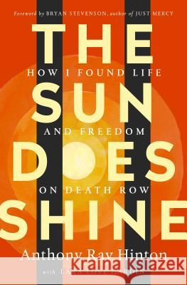 The Sun Does Shine: How I Found Life and Freedom on Death Row Anthony Raye Hinton Bryan Stevenson 9781250124715